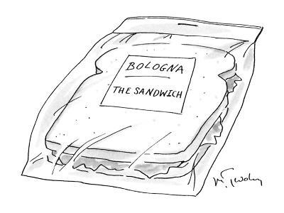 "Plastic bag with lable ""Bologna-The Sandwich"". - New Yorker Cartoon"
