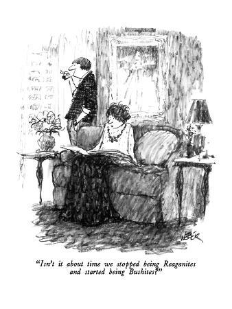 """""""Isn't it about time we stopped being Reaganites and started being Bushite…"""" - New Yorker Cartoon"""