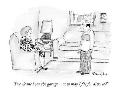 """""""I've cleaned out the garage—now may I file for divorce?"""" - New Yorker Cartoon"""