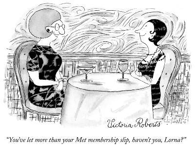 """You've let more than your Met membership slip, haven't you, Lorna?"" - New Yorker Cartoon"