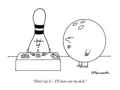 """Don't say it—I'll clean out my desk."" - New Yorker Cartoon"