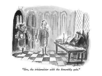 """Sire, the triviameister with the bimonthly quiz."" - New Yorker Cartoon"