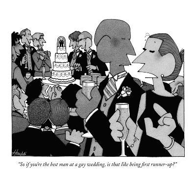 """So if you're the best man at a gay wedding, is that like being first runn…"" - New Yorker Cartoon"