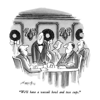 """We'll have a wassail bowl and two cups."" - New Yorker Cartoon"