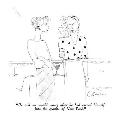 """He said we would marry after he had carved himself into the granite of Ne…"" - New Yorker Cartoon"