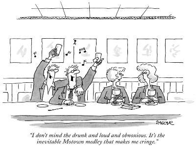 """I don't mind the drunk and loud and obnoxious. It's the inevitable Motown…"" - New Yorker Cartoon"