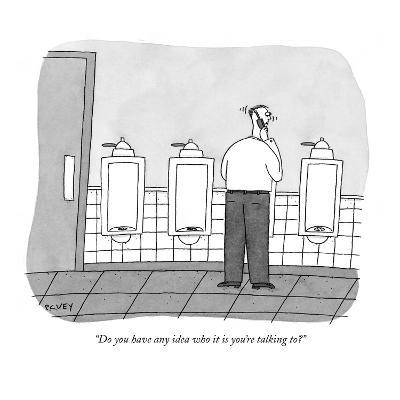 """""""Do you have any idea who it is you're talking to?"""" - New Yorker Cartoon"""