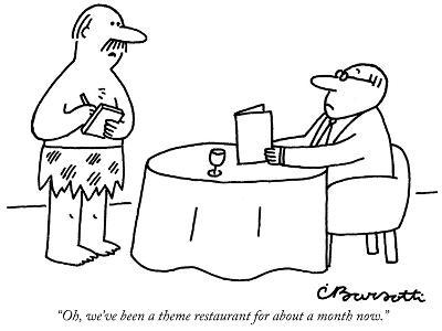 """Oh, we've been a theme restaurant for about a month now."" - New Yorker Cartoon"