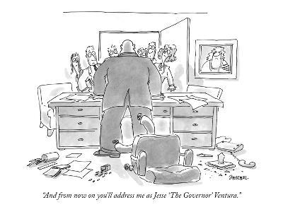 """""""And from now on you'll address me as Jesse 'The Governor' Ventura."""" - New Yorker Cartoon"""