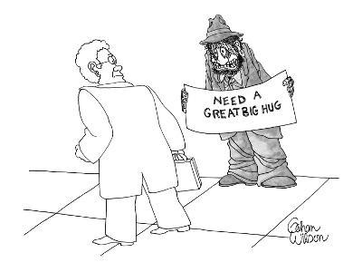 Bedraggled bum holds sign requesting hugs from passersby. - New Yorker Cartoon