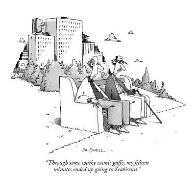 """""""Through some wacky cosmic gaffe, my fifteen minutes ended up going to Sea…"""" - New Yorker Cartoon"""