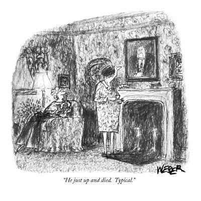 """""""He just up and died.  Typical."""" - New Yorker Cartoon"""