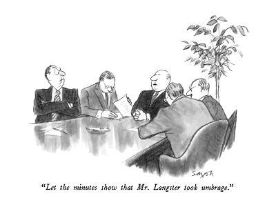 """""""Let the minutes show that Mr. Langster took umbrage."""" - New Yorker Cartoon"""