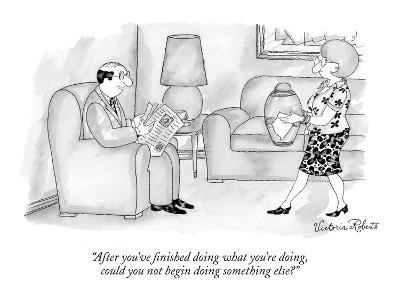 """After you've finished doing what you're doing, could you not begin doing …"" - New Yorker Cartoon"