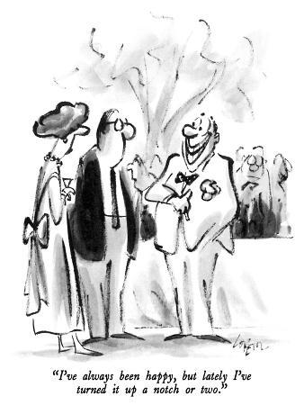 """I've always been happy, but lately I've turned it up a notch or two."" - New Yorker Cartoon"