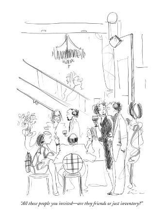 """All these people you invited—are they friends or just inventory?"" - New Yorker Cartoon"