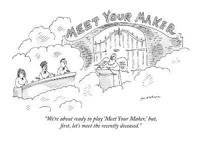 """We're about ready to play 'Meet Your Maker,' but, first, let's meet the r…"" - New Yorker Cartoon"