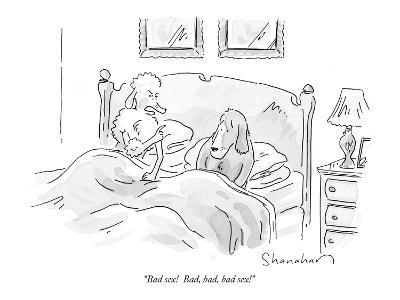 """""""Bad sex!  Bad, bad, bad sex!"""" - New Yorker Cartoon"""