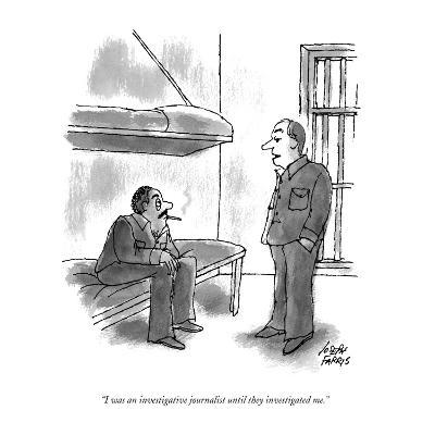 """I was an investigative journalist until they investigated me."" - New Yorker Cartoon"
