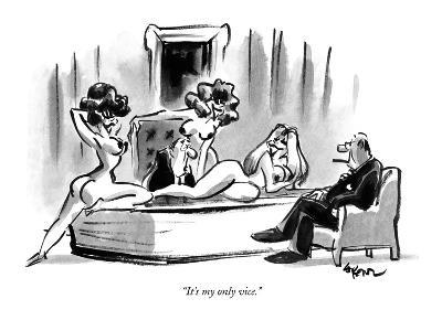 """It's my only vice."" - New Yorker Cartoon"