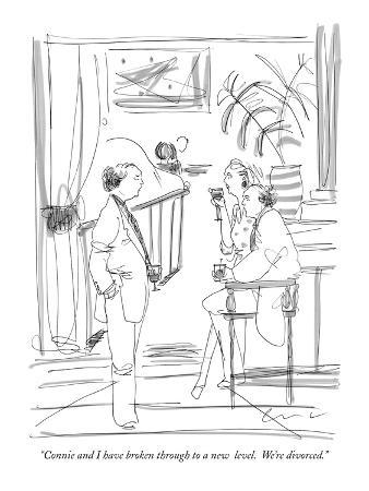 """""""Connie and I have broken through to a new  level.  We're divorced."""" - New Yorker Cartoon"""