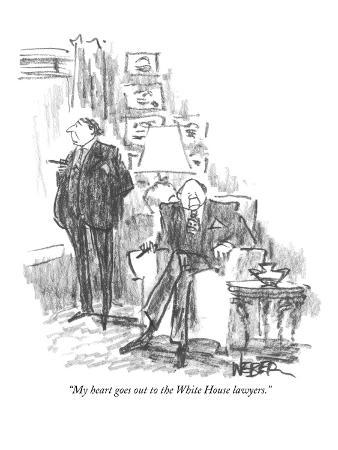 """""""My heart goes out to the White House lawyers."""" - New Yorker Cartoon"""