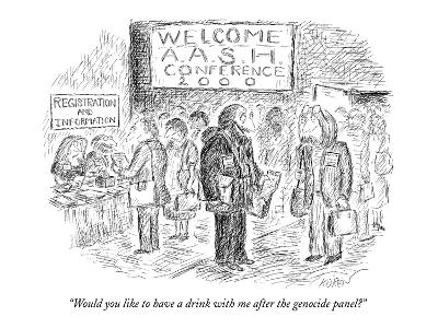 """""""Would you like to have a drink with me after the genocide panel?"""" - New Yorker Cartoon"""