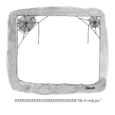 """EEEEEEEEEEEEEEEEEEEEEEEEEK! Oh, it's only you."" - New Yorker Cartoon"