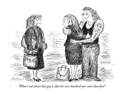"""What's cool about this guy is that he's one-hundred-per-cent idea-free!"" - New Yorker Cartoon"
