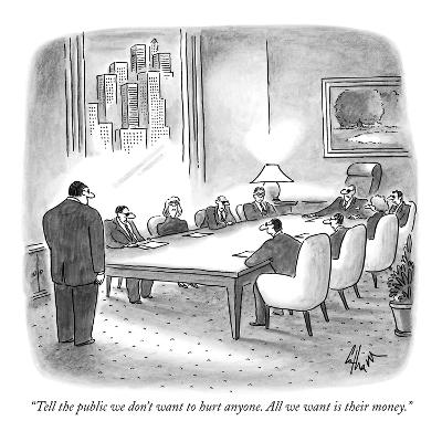 """Tell the public we don't want to hurt anyone. All we want is their money.…"" - New Yorker Cartoon"