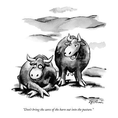 """Don't bring the cares of the barn out into the pasture."" - New Yorker Cartoon"