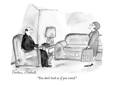 """""""You don't look as if you voted."""" - New Yorker Cartoon"""
