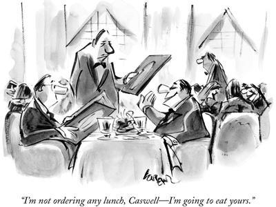 """""""I'm not ordering any lunch, Caswell—I'm going to eat yours."""" - New Yorker Cartoon"""