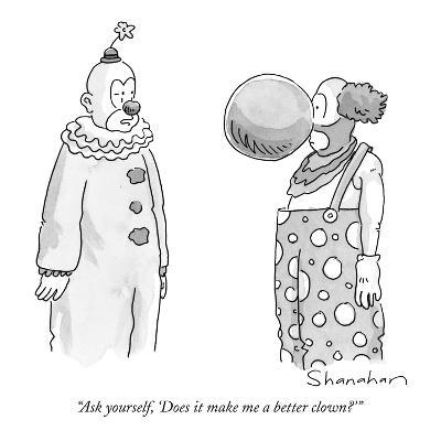 """Ask yourself, 'Does it make me a better clown?'"" - New Yorker Cartoon"