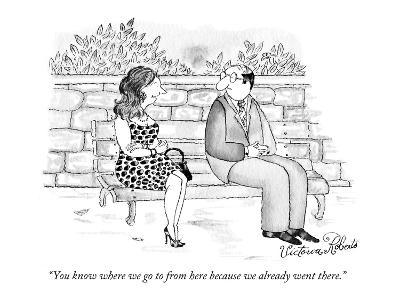"""You know where we go to from here because we already went there."" - New Yorker Cartoon"