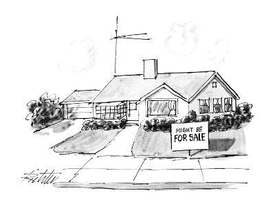 House with sign in front of it that reads, 'Might Be for Sale.' - New Yorker Cartoon