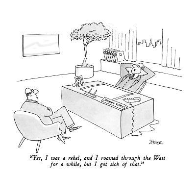 """""""Yes, I was a rebel, and I roamed through the West for a while, but I got …"""" - New Yorker Cartoon"""