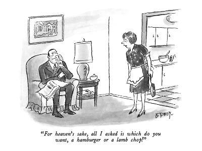 """""""For heaven's sake, all I asked is which do you want, a hamburger or a lam…"""" - New Yorker Cartoon"""