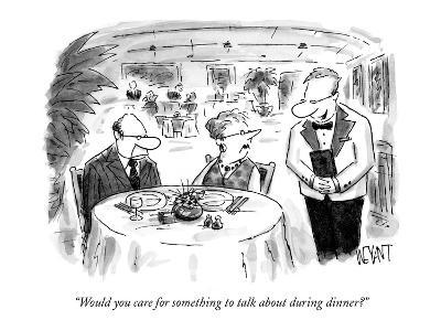 """""""Would you care for something to talk about during dinner?"""" - New Yorker Cartoon"""