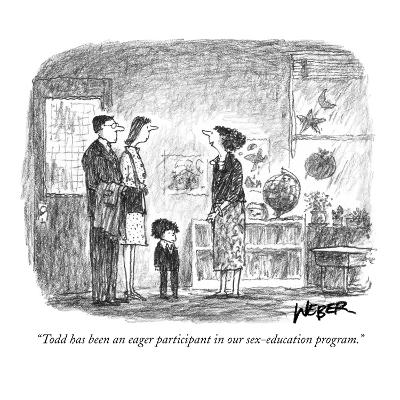 """""""Todd has been an eager participant in our sex-education program."""" - New Yorker Cartoon"""
