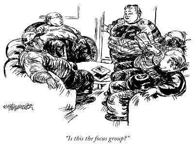 """Is this the focus group?"" - New Yorker Cartoon"