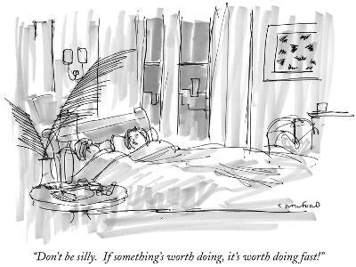 """Don't be silly.  If something's worth doing, it's worth doing fast!"" - New Yorker Cartoon"