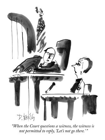 """When the Court questions a witness, the witness is not permitted to reply…"" - New Yorker Cartoon"