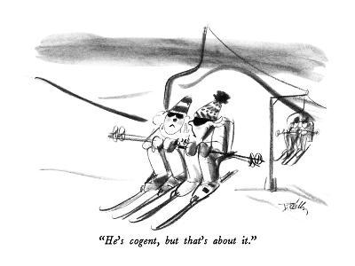 """""""He's cogent, but that's about it."""" - New Yorker Cartoon"""