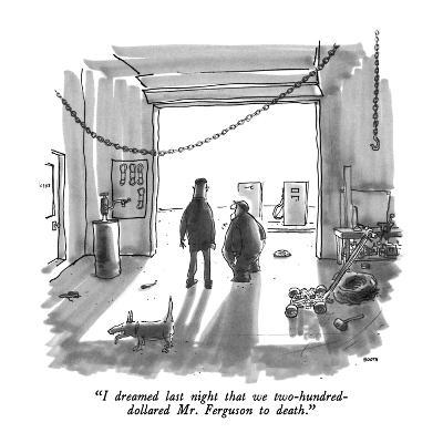 """""""I dreamed last night that we two-hundred-dollared Mr. Ferguson to death."""" - New Yorker Cartoon"""