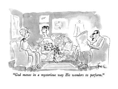 """God moves in a mysterious way His wonders to perform."" - New Yorker Cartoon"