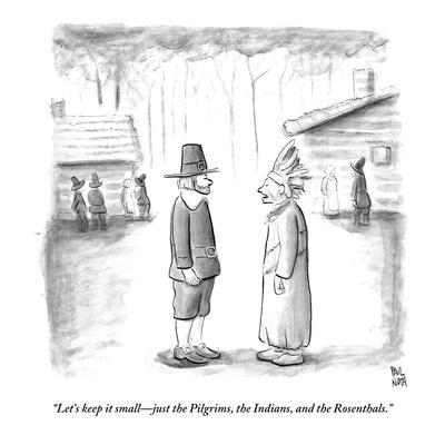 """Let's keep it small—just the Pilgrims, the Indians, and the Rosenthals."" - New Yorker Cartoon"