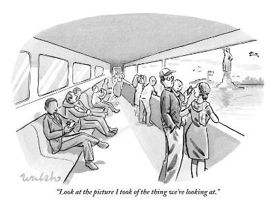 """Look at the picture I took of the thing we're looking at."" - New Yorker Cartoon"