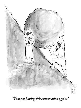 """I am not having this conversation again."" - New Yorker Cartoon"