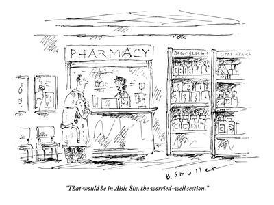 """That would be in Aisle Six, the worried-well section."" - New Yorker Cartoon"
